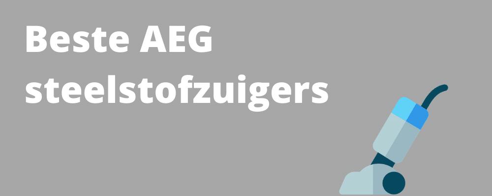Beste AEG steelstofzuigers