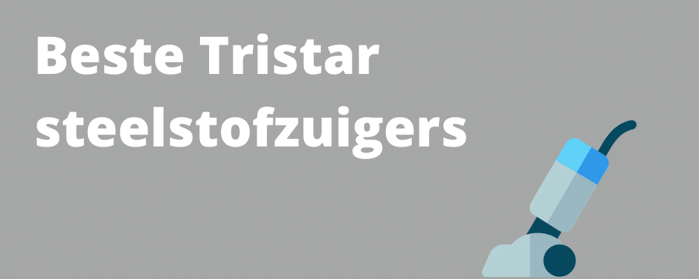 Beste Tristar steelstofzuiger